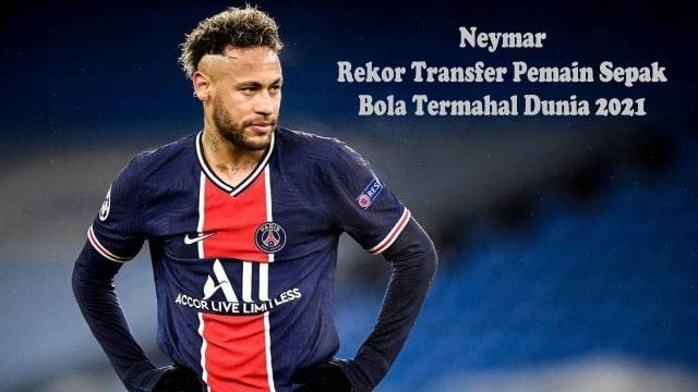 Rekor Transfer Pemain Sepak Bola Termahal Dunia 2021